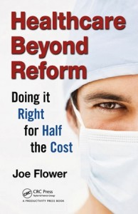 Healthcare Beyond Reform, book by Joe Flower
