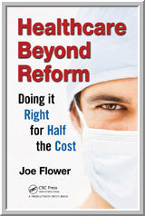 Heathcare Beyond Reform: Doing it Right for Half the Price, book by Joe Flower
